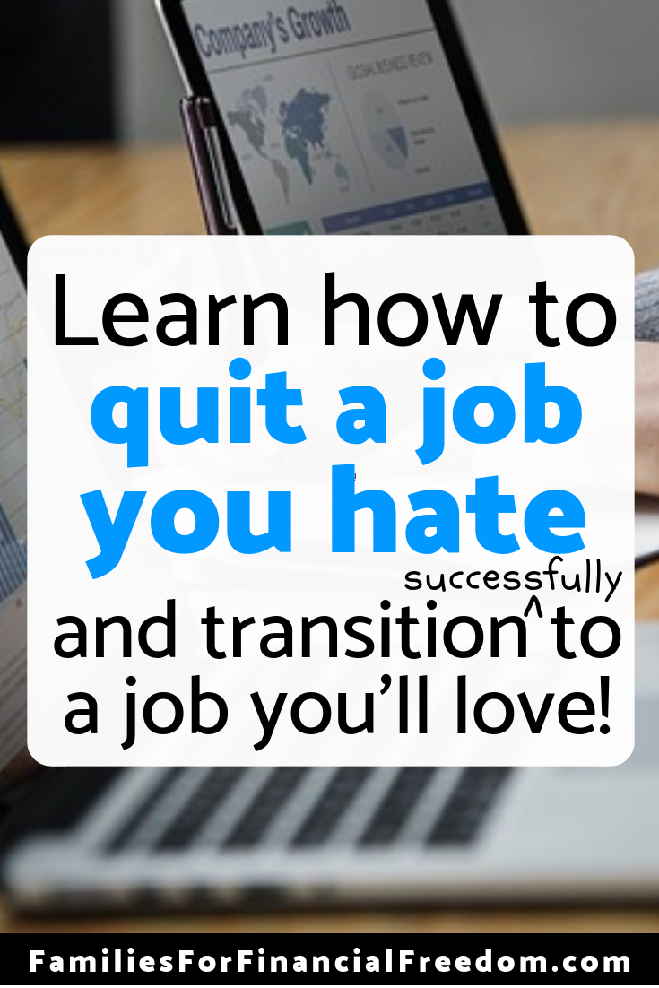 Learn how to quit a job you hate and successfully transition to a job that you will love! Follow these steps to quit a job you hate successfully!